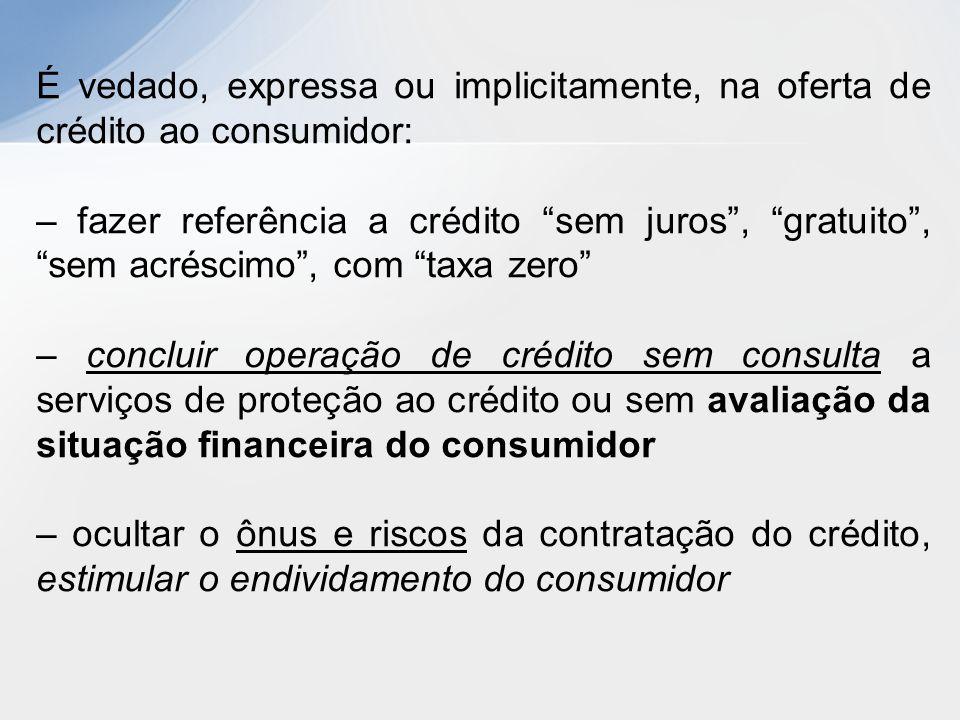 É vedado, expressa ou implicitamente, na oferta de crédito ao consumidor: