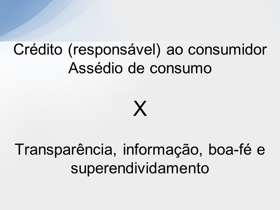 X Crédito (responsável) ao consumidor Assédio de consumo
