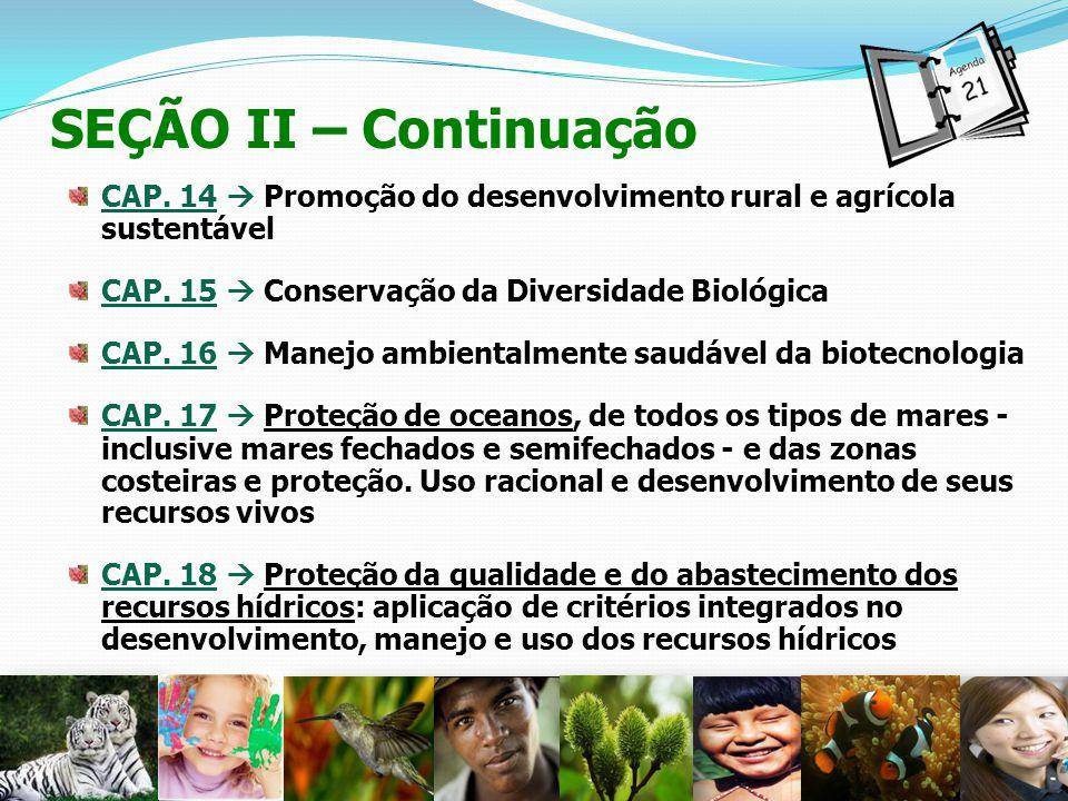 SEÇÃO II – Continuação CAP. 14  Promoção do desenvolvimento rural e agrícola sustentável. CAP. 15  Conservação da Diversidade Biológica.