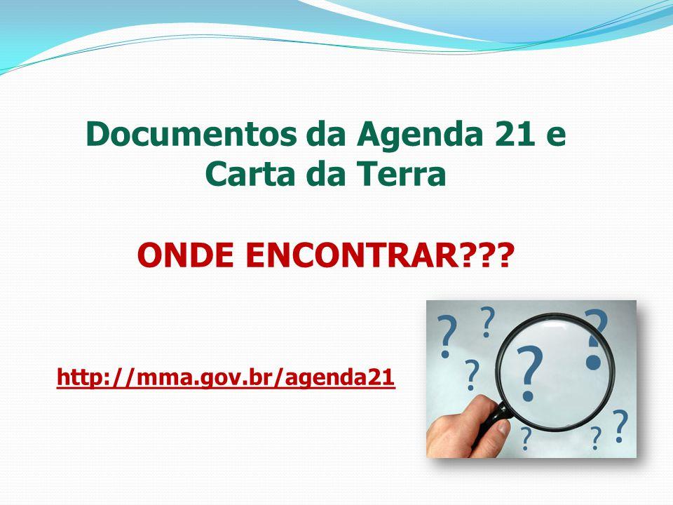 Documentos da Agenda 21 e Carta da Terra ONDE ENCONTRAR