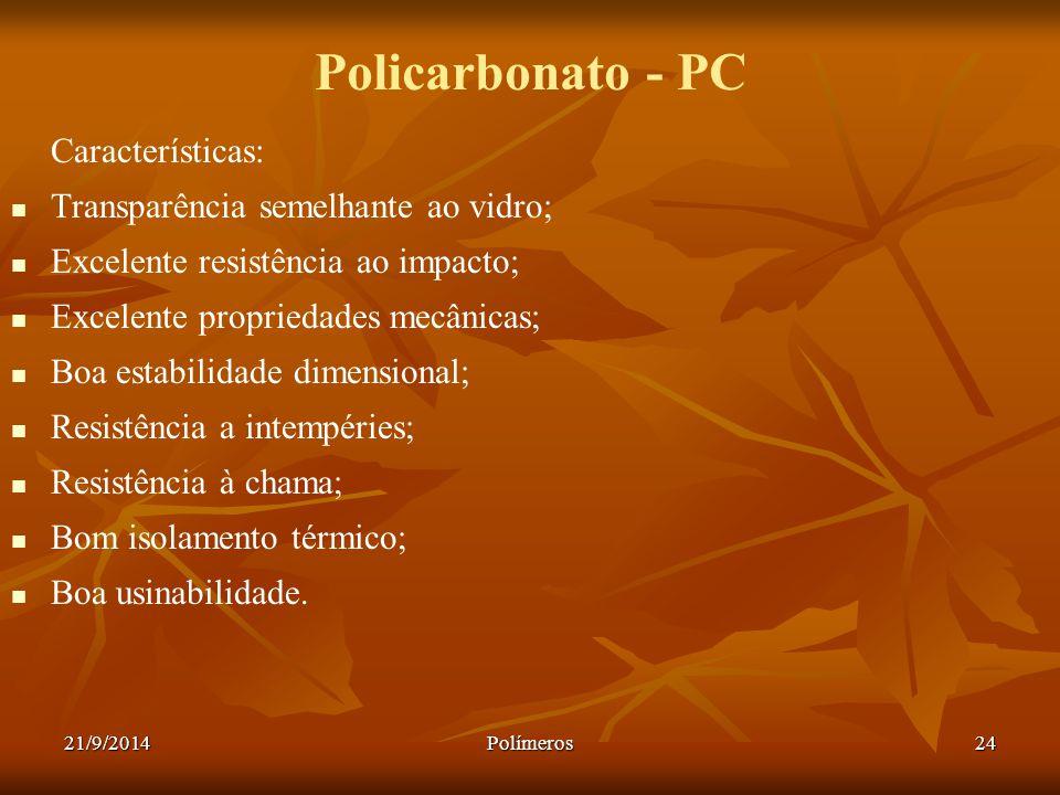 Policarbonato - PC Características: Transparência semelhante ao vidro;