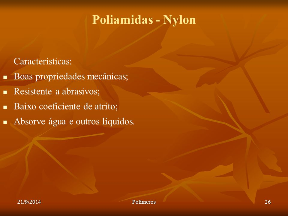 Poliamidas - Nylon Características: Boas propriedades mecânicas;