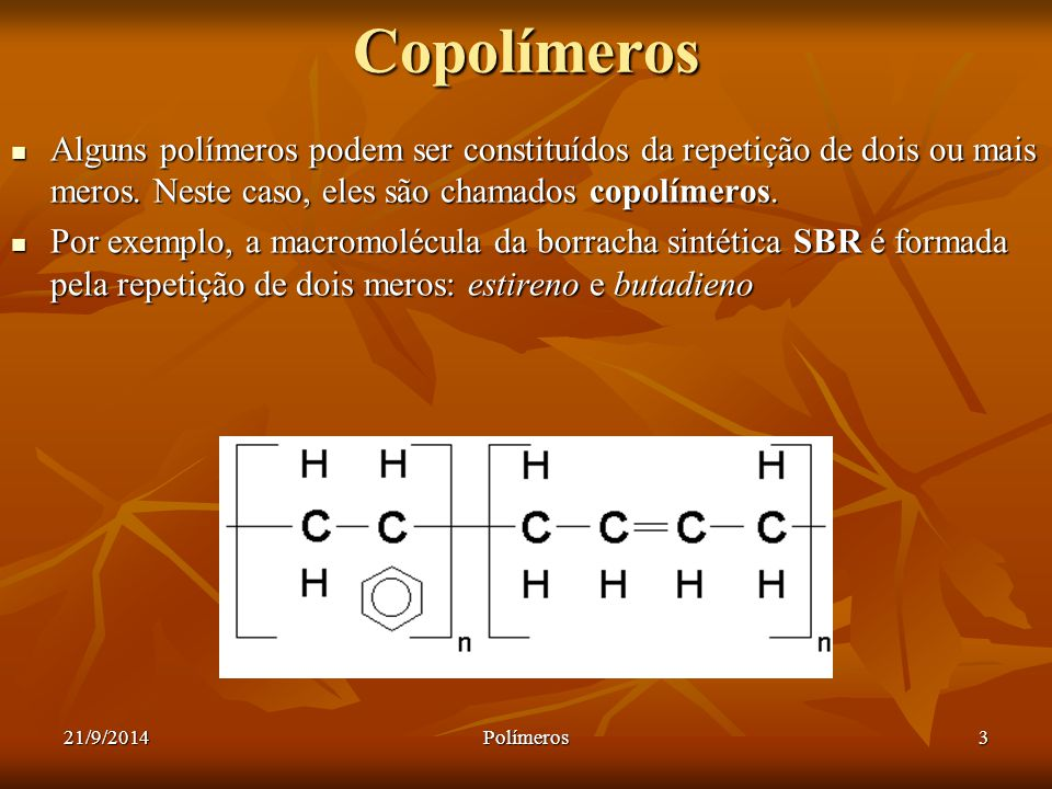Copolímeros Alguns polímeros podem ser constituídos da repetição de dois ou mais meros. Neste caso, eles são chamados copolímeros.