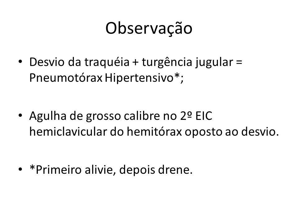 Observação Desvio da traquéia + turgência jugular = Pneumotórax Hipertensivo*;