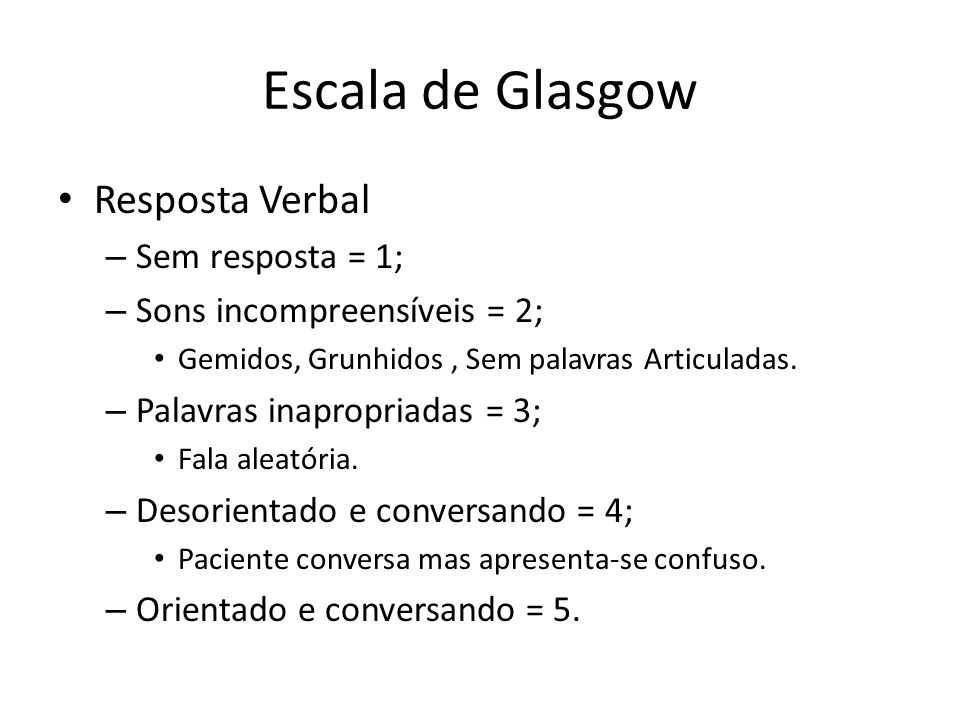 Escala de Glasgow Resposta Verbal Sem resposta = 1;