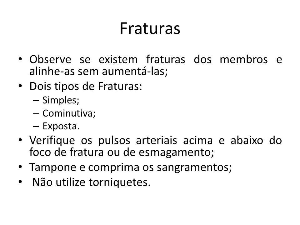 Fraturas Observe se existem fraturas dos membros e alinhe-as sem aumentá-las; Dois tipos de Fraturas: