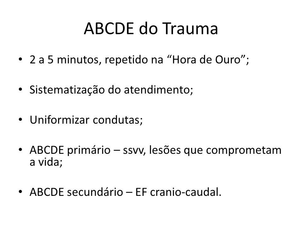 ABCDE do Trauma 2 a 5 minutos, repetido na Hora de Ouro ;