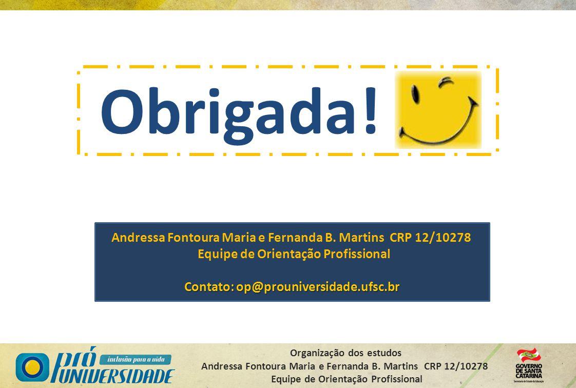 Obrigada! Andressa Fontoura Maria e Fernanda B. Martins CRP 12/10278