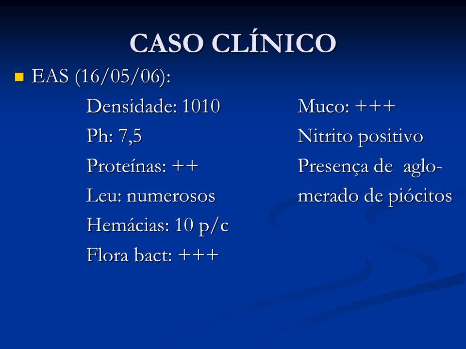 CASO CLÍNICO EAS (16/05/06): Densidade: 1010 Muco: +++