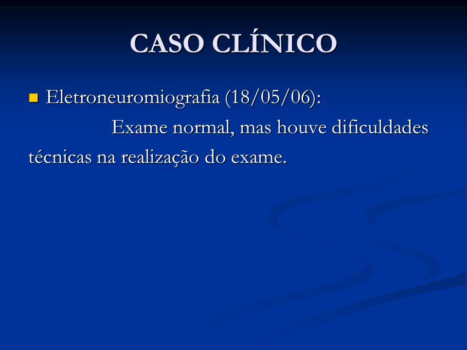 CASO CLÍNICO Eletroneuromiografia (18/05/06):