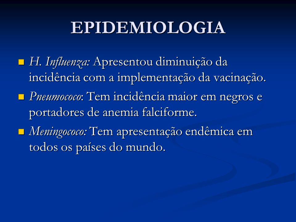 EPIDEMIOLOGIA H. Influenza: Apresentou diminuição da incidência com a implementação da vacinação.