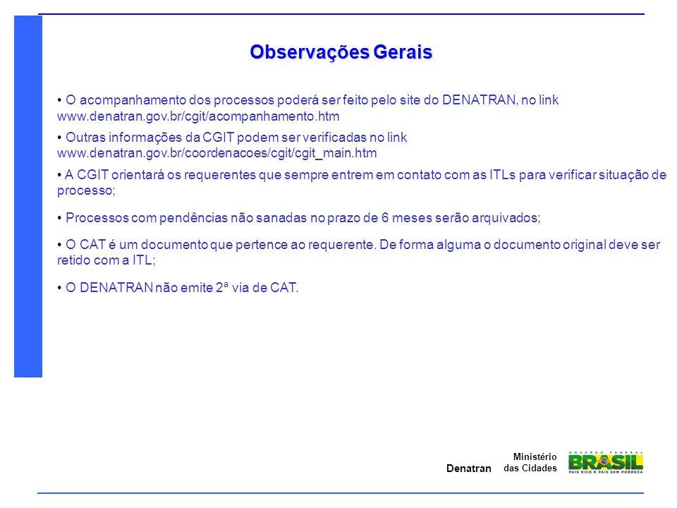 Observações Gerais O acompanhamento dos processos poderá ser feito pelo site do DENATRAN, no link www.denatran.gov.br/cgit/acompanhamento.htm.