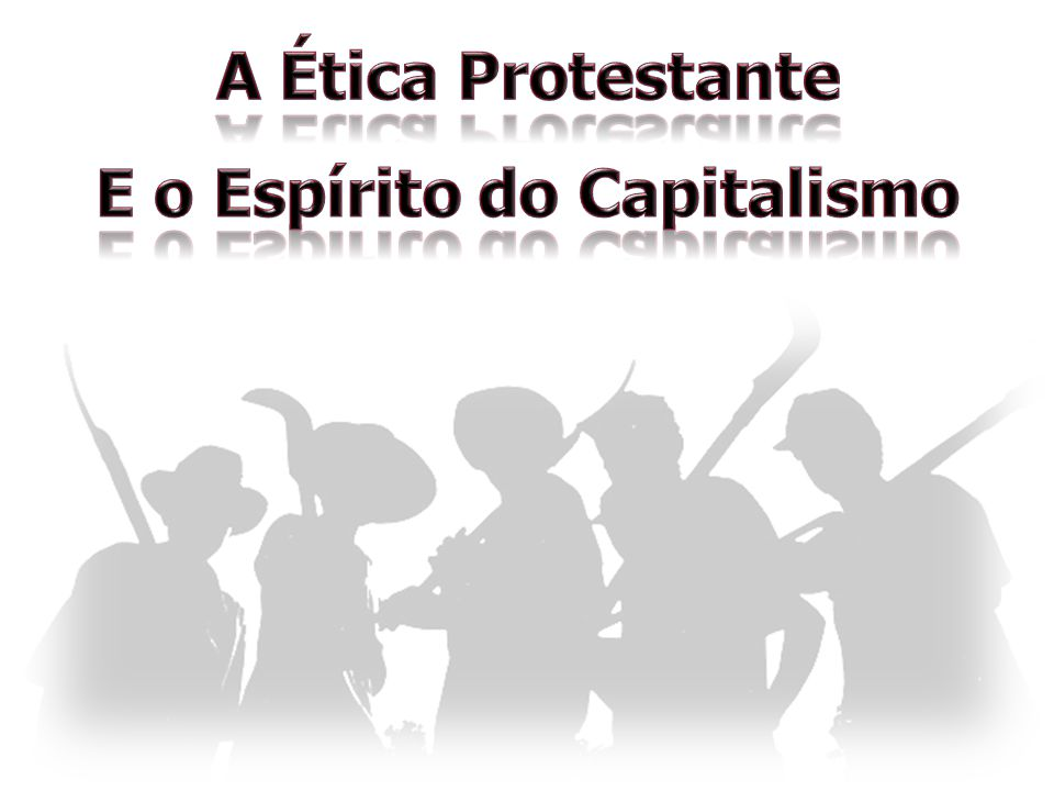 E o Espírito do Capitalismo