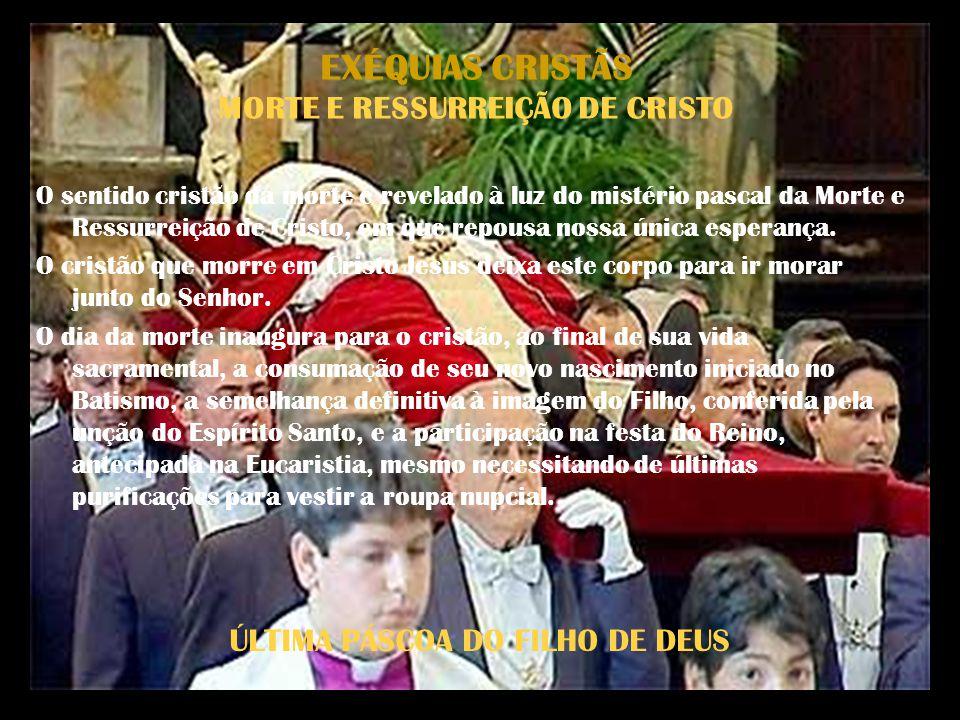 EXÉQUIAS CRISTÃS MORTE E RESSURREIÇÃO DE CRISTO