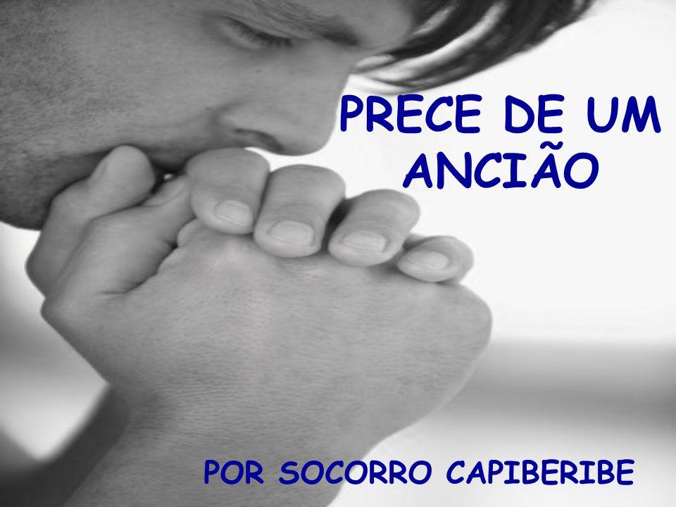 PRECE DE UM ANCIÃO POR SOCORRO CAPIBERIBE