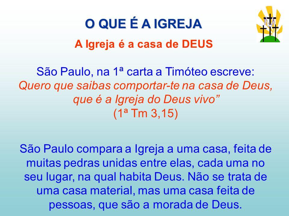 O QUE É A IGREJA São Paulo, na 1ª carta a Timóteo escreve: