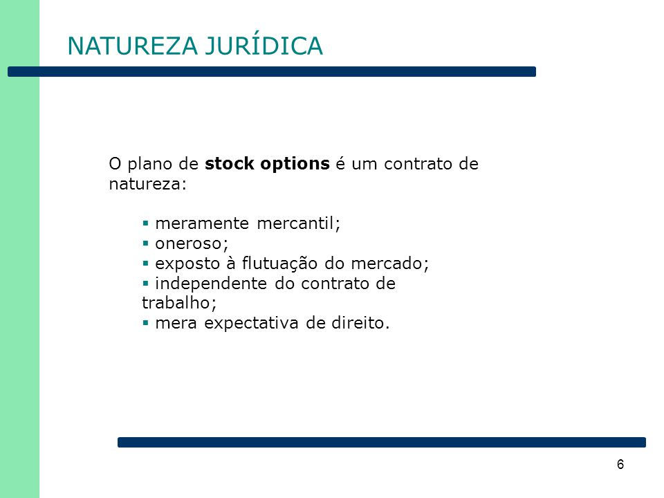 NATUREZA JURÍDICA O plano de stock options é um contrato de natureza: