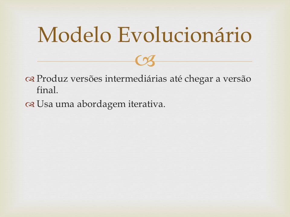 Modelo Evolucionário Produz versões intermediárias até chegar a versão final.
