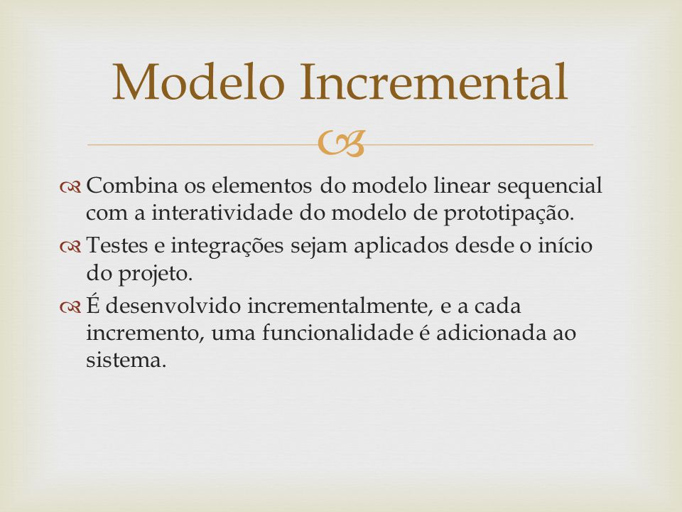 Modelo Incremental Combina os elementos do modelo linear sequencial com a interatividade do modelo de prototipação.