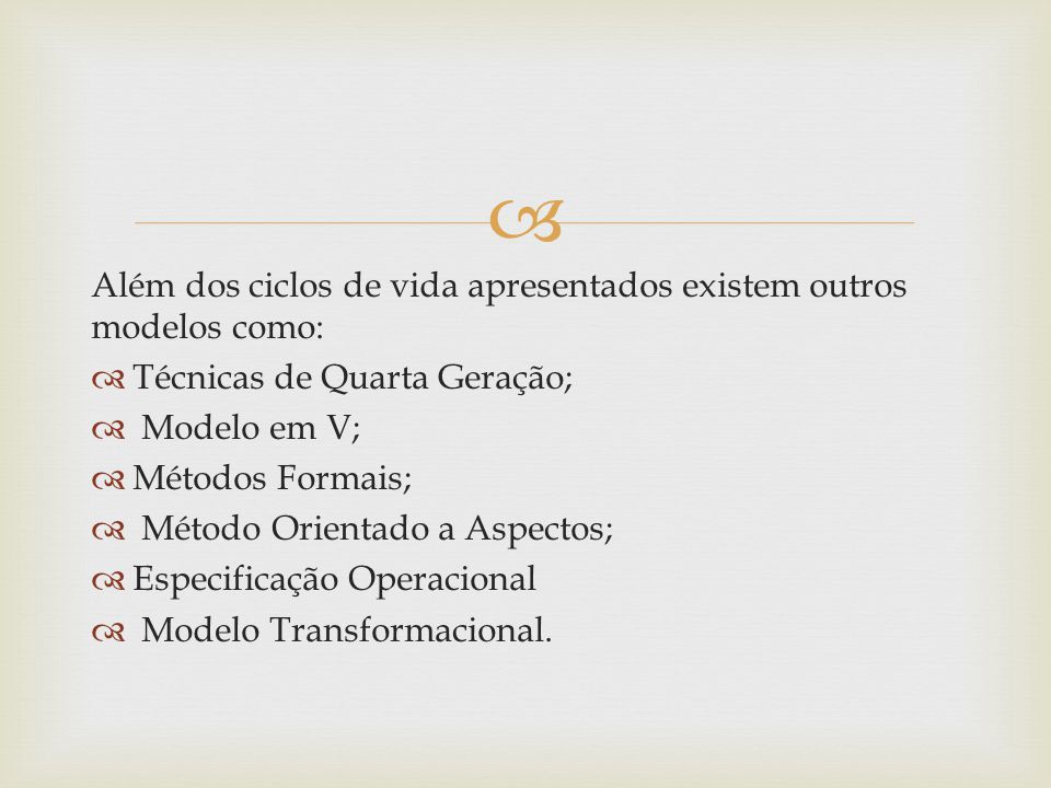 Além dos ciclos de vida apresentados existem outros modelos como: