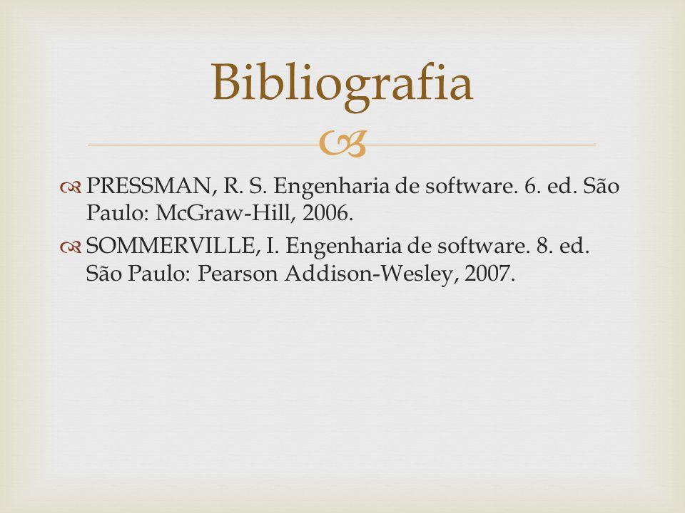 Bibliografia PRESSMAN, R. S. Engenharia de software. 6. ed. São Paulo: McGraw-Hill, 2006.