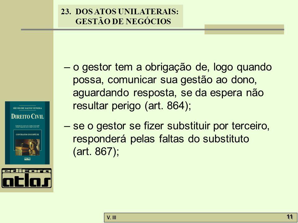 – o gestor tem a obrigação de, logo quando possa, comunicar sua gestão ao dono, aguardando resposta, se da espera não resultar perigo (art. 864);