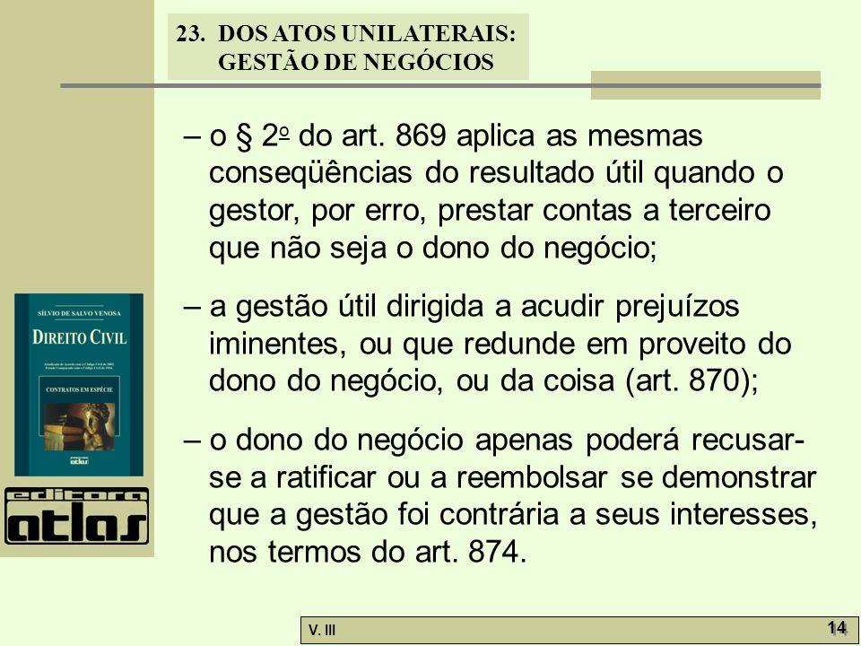 – o § 2o do art. 869 aplica as mesmas conseqüências do resultado útil quando o gestor, por erro, prestar contas a terceiro que não seja o dono do negócio;