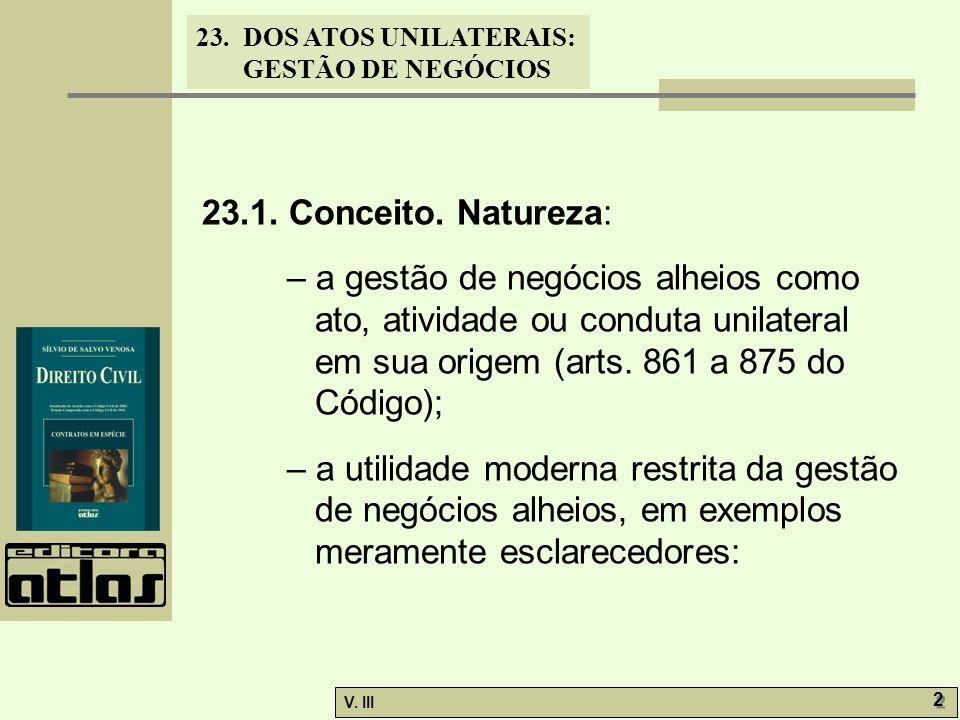 23.1. Conceito. Natureza: – a gestão de negócios alheios como ato, atividade ou conduta unilateral em sua origem (arts. 861 a 875 do Código);