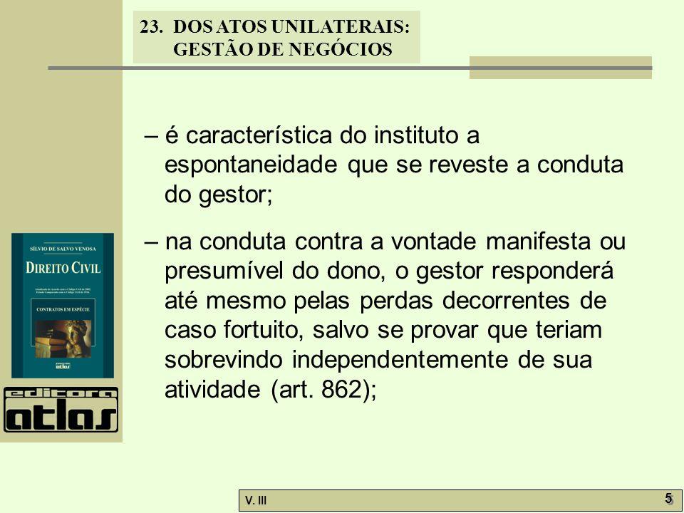 – é característica do instituto a espontaneidade que se reveste a conduta do gestor;