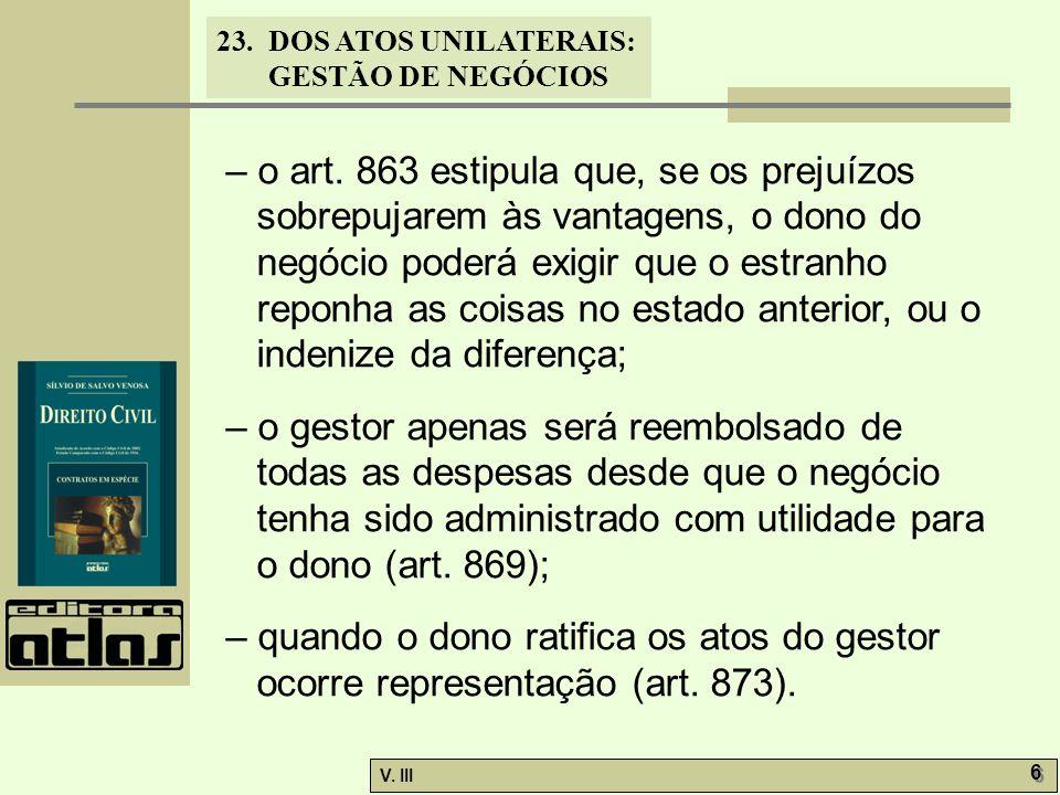 – o art. 863 estipula que, se os prejuízos sobrepujarem às vantagens, o dono do negócio poderá exigir que o estranho reponha as coisas no estado anterior, ou o indenize da diferença;