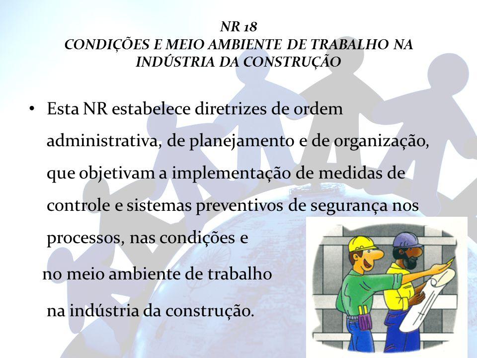 NR 18 CONDIÇÕES E MEIO AMBIENTE DE TRABALHO NA INDÚSTRIA DA CONSTRUÇÃO