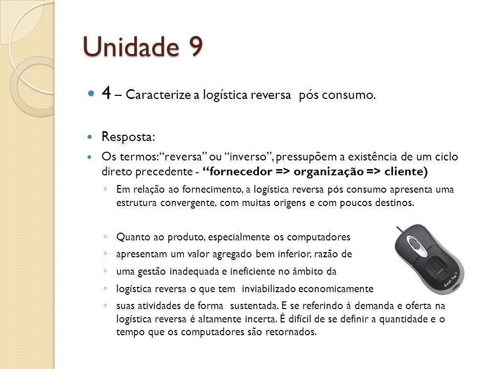 Unidade 9 4 – Caracterize a logística reversa pós consumo. Resposta:
