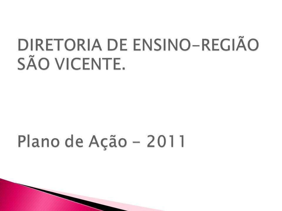 DIRETORIA DE ENSINO-REGIÃO SÃO VICENTE. Plano de Ação - 2011