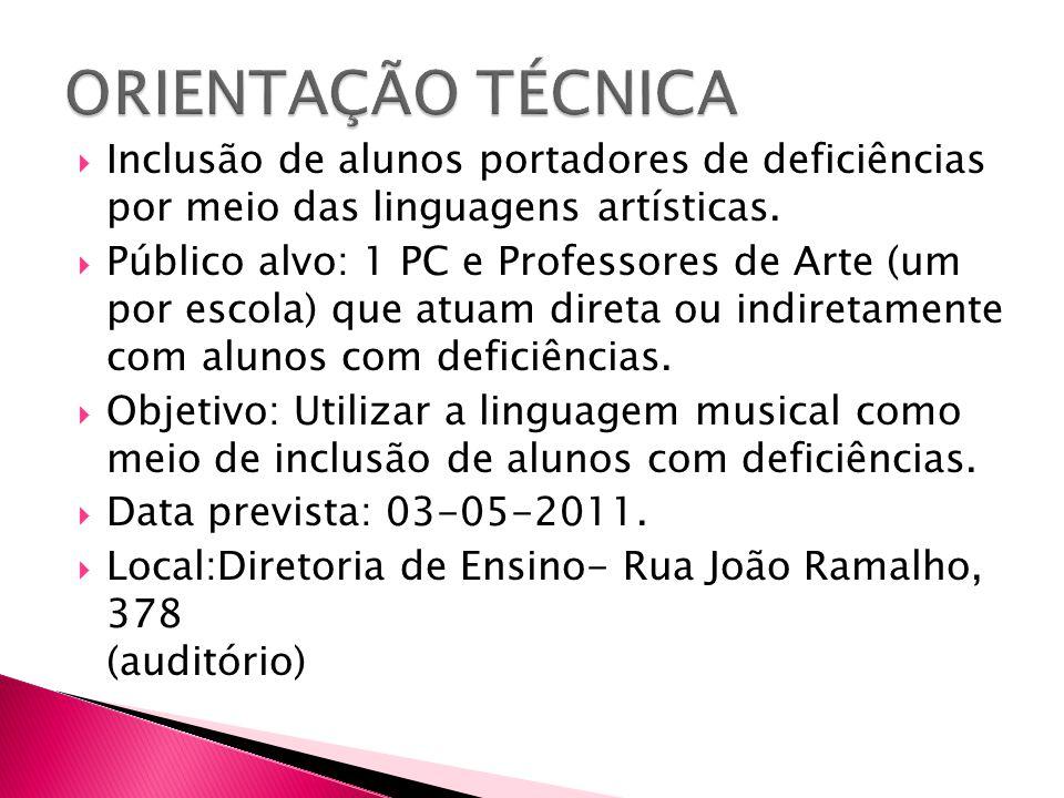 ORIENTAÇÃO TÉCNICA Inclusão de alunos portadores de deficiências por meio das linguagens artísticas.