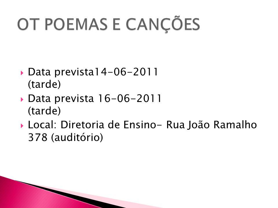 OT POEMAS E CANÇÕES Data prevista14-06-2011 (tarde)
