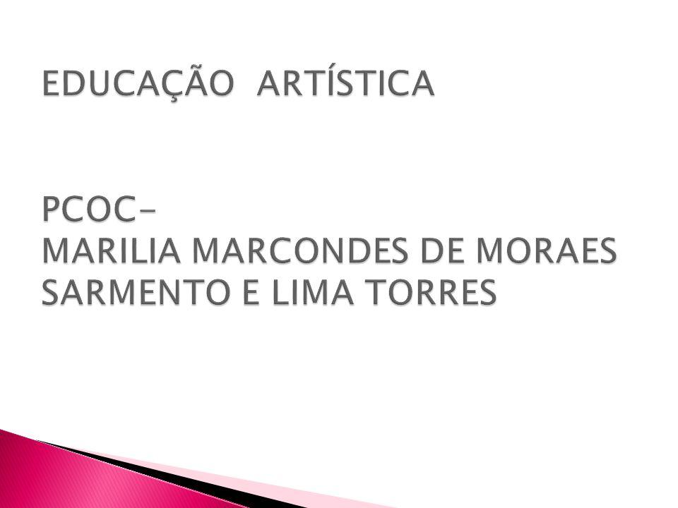 EDUCAÇÃO ARTÍSTICA PCOC- MARILIA MARCONDES DE MORAES SARMENTO E LIMA TORRES