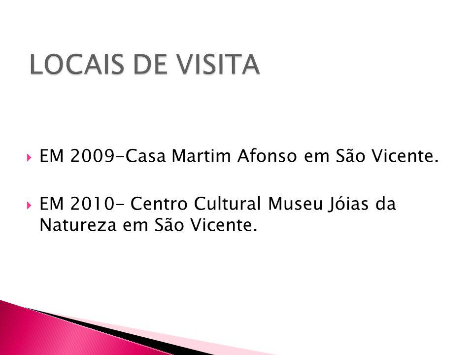 LOCAIS DE VISITA EM 2009-Casa Martim Afonso em São Vicente.