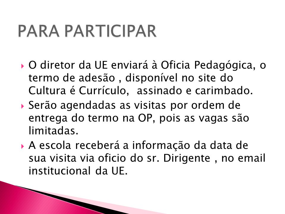 PARA PARTICIPAR O diretor da UE enviará à Oficia Pedagógica, o termo de adesão , disponível no site do Cultura é Currículo, assinado e carimbado.