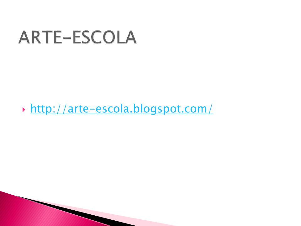 ARTE-ESCOLA http://arte-escola.blogspot.com/