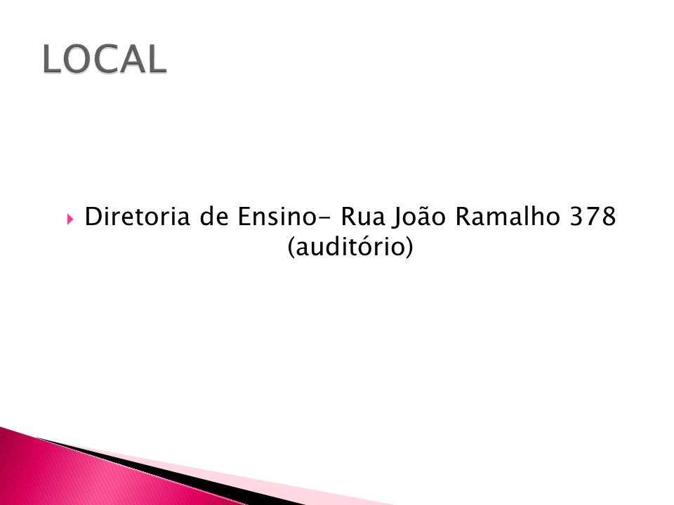 Diretoria de Ensino- Rua João Ramalho 378 (auditório)