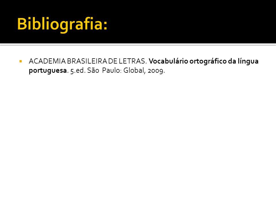 Bibliografia: ACADEMIA BRASILEIRA DE LETRAS. Vocabulário ortográfico da língua portuguesa.