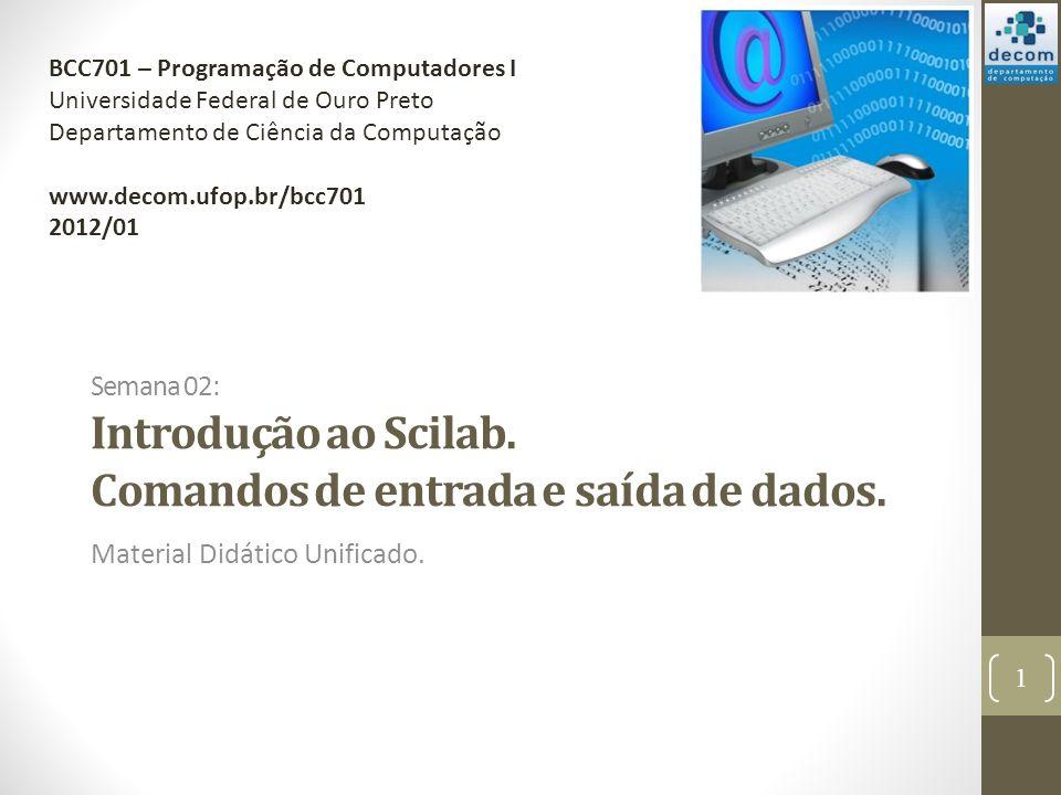 Semana 02: Introdução ao Scilab. Comandos de entrada e saída de dados.