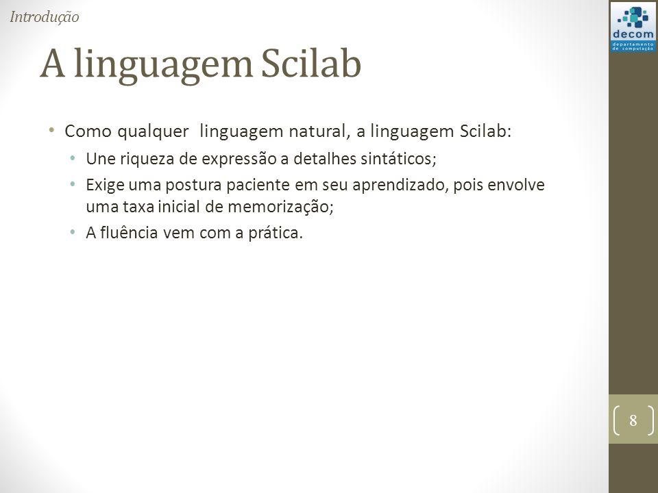 Introdução A linguagem Scilab. Como qualquer linguagem natural, a linguagem Scilab: Une riqueza de expressão a detalhes sintáticos;