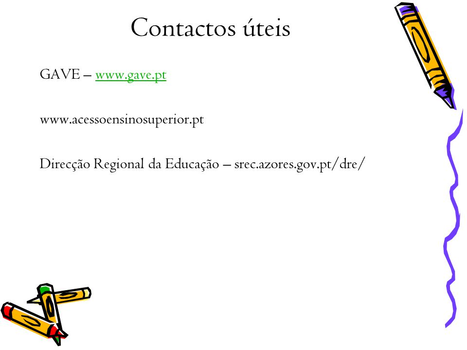 Contactos úteis GAVE – www.gave.pt www.acessoensinosuperior.pt