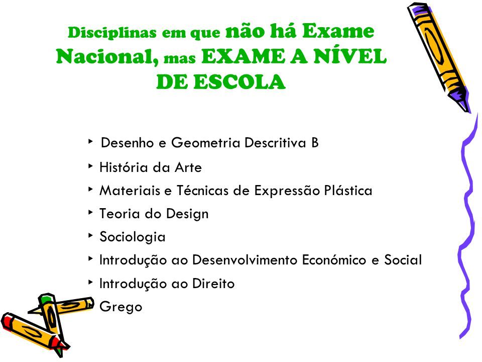 Disciplinas em que não há Exame Nacional, mas EXAME A NÍVEL DE ESCOLA