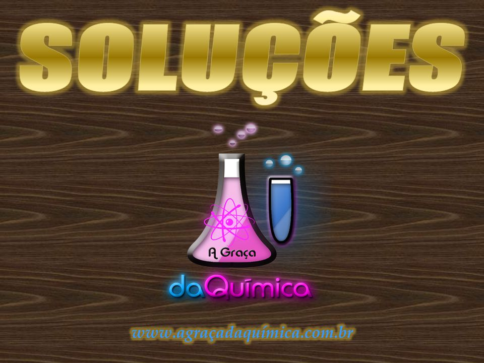 SOLUÇÕES www.agraçadaquímica.com.br