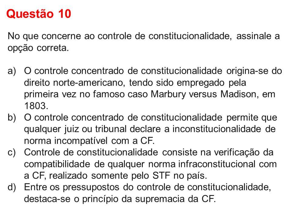 Questão 10 No que concerne ao controle de constitucionalidade, assinale a opção correta.