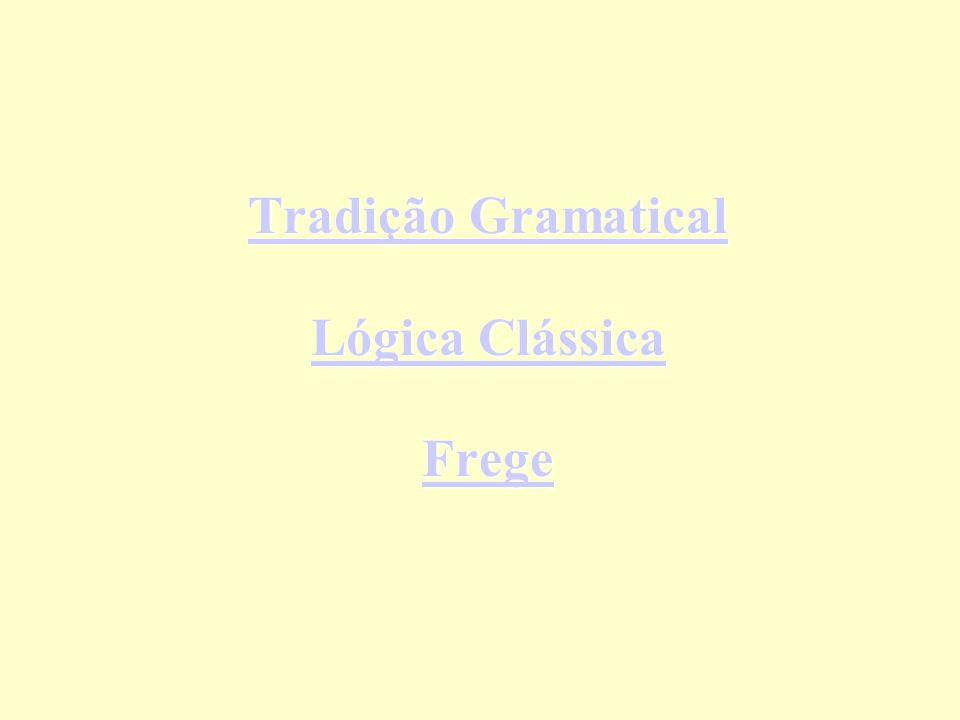 Tradição Gramatical Lógica Clássica Frege
