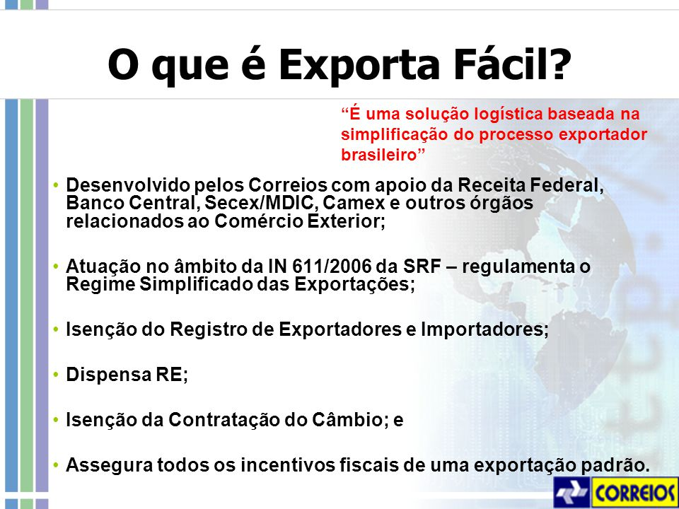O que é Exporta Fácil É uma solução logística baseada na simplificação do processo exportador brasileiro