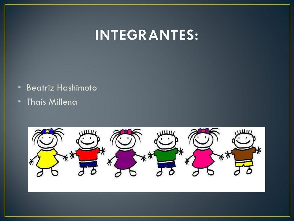 INTEGRANTES: Beatriz Hashimoto Thaís Millena